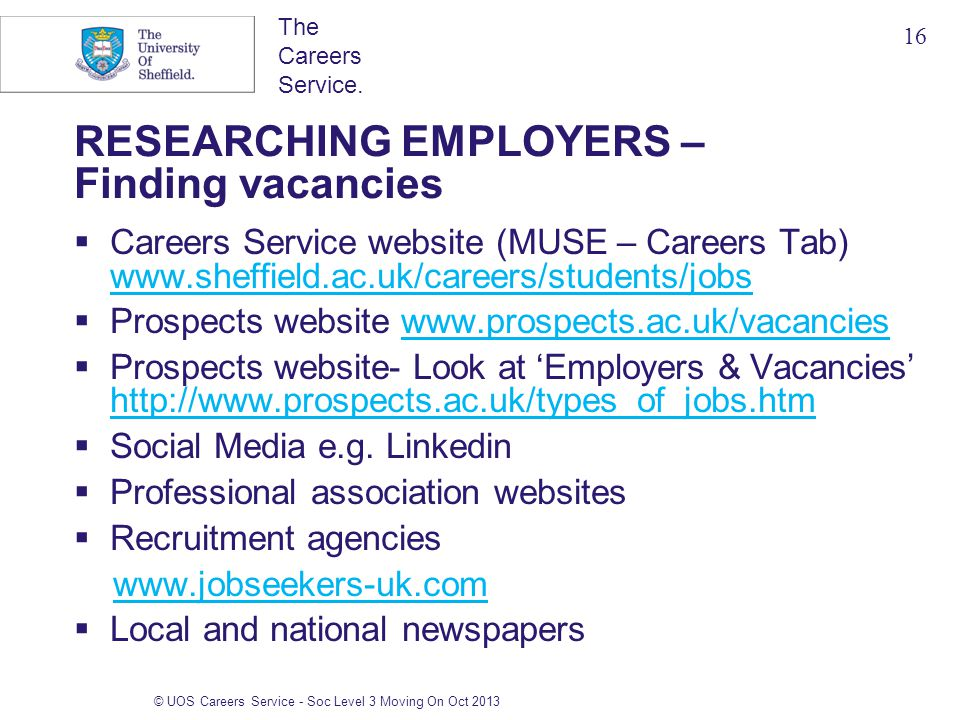 The Careers Service. © UOS Careers Service - Soc Level 3 Moving On Oct 2013 RESEARCHING EMPLOYERS – Finding vacancies  Careers Service website (MUSE