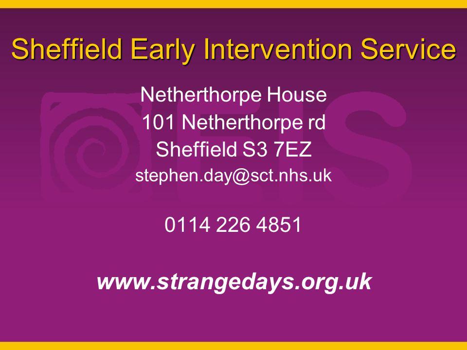 Sheffield Early Intervention Service Netherthorpe House 101 Netherthorpe rd Sheffield S3 7EZ stephen.day@sct.nhs.uk 0114 226 4851 www.strangedays.org.