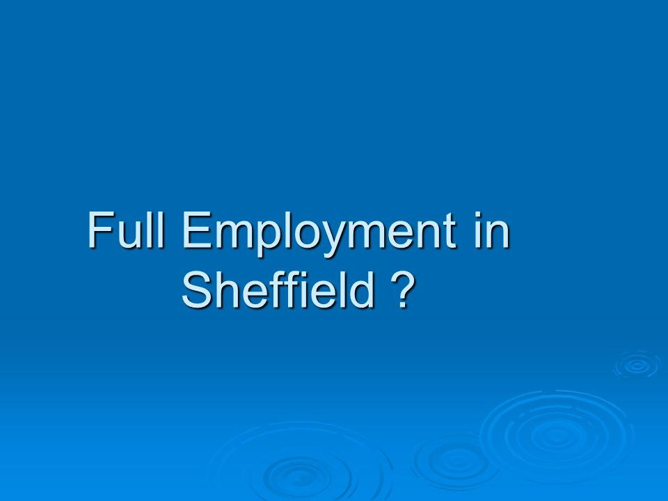 Full Employment in Sheffield