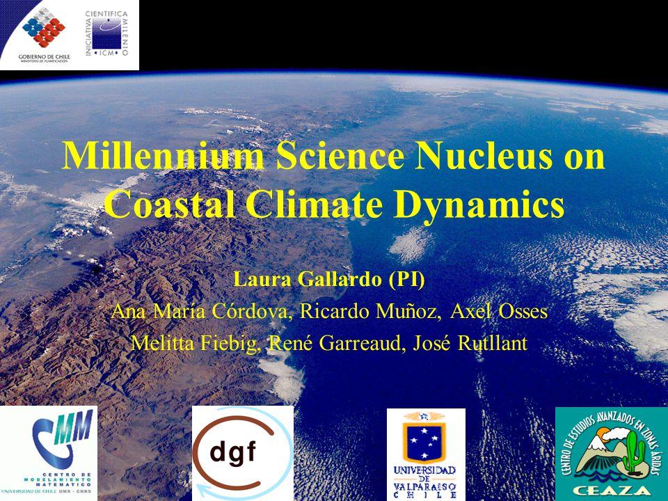 Millennium Science Nucleus on Coastal Climate Dynamics Laura Gallardo (PI) Ana María Córdova, Ricardo Muñoz, Axel Osses Melitta Fiebig, René Garreaud, José Rutllant