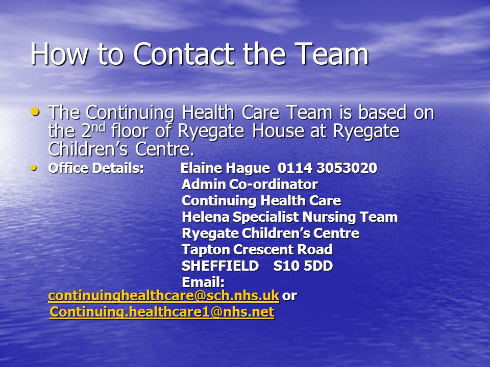 How to Contact the Team The Continuing Health Care Team is based on the 2 nd floor of Ryegate House at Ryegate Children's Centre.