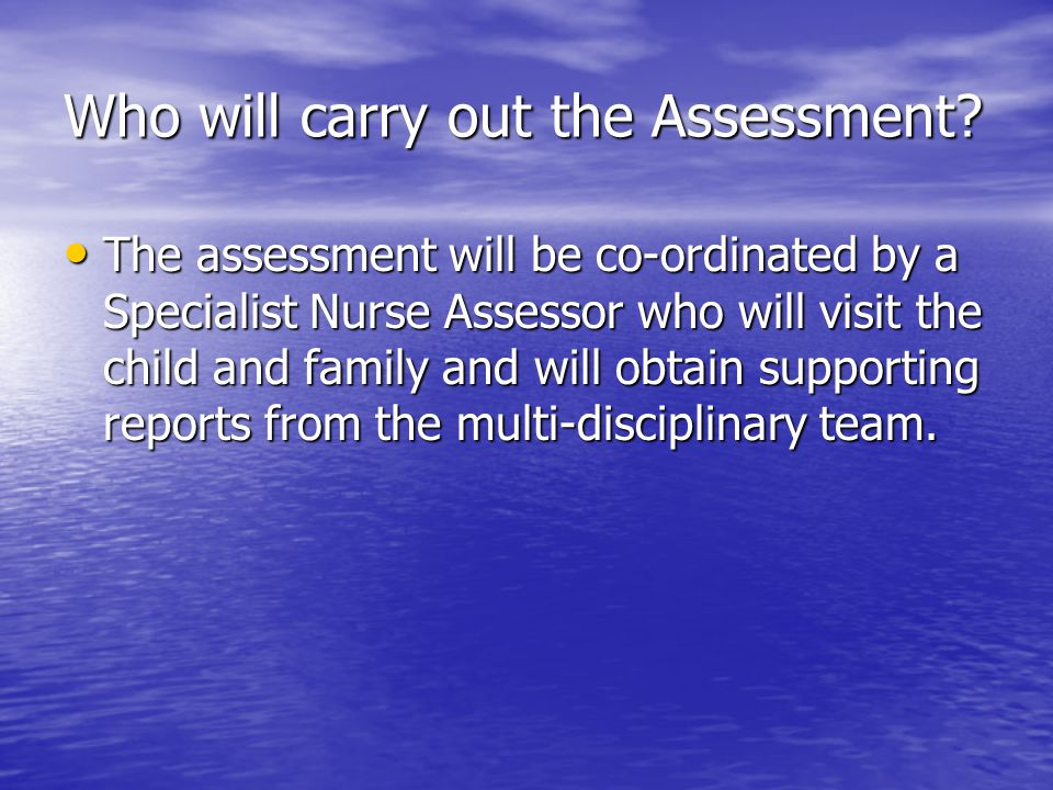 Who will carry out the Assessment.