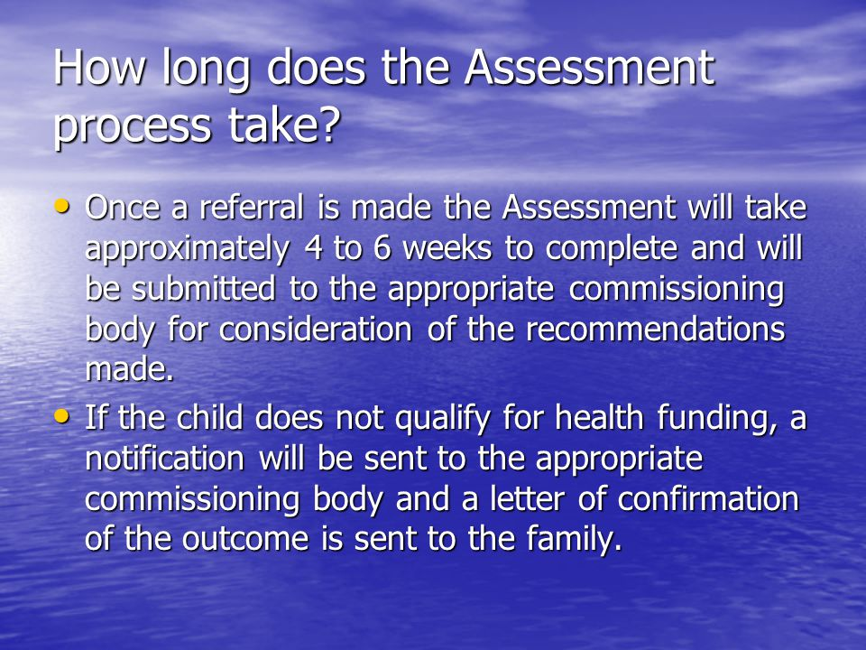 How long does the Assessment process take.