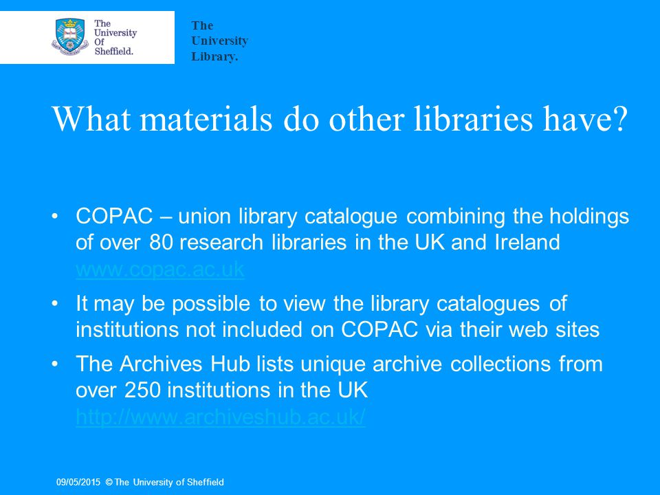 University of York library web pages & contacts http://www.york.ac.uk/library/info-for/researchers/ lib-research-support@york.ac.uk 09/05/2015© The University of Sheffield The University Library.