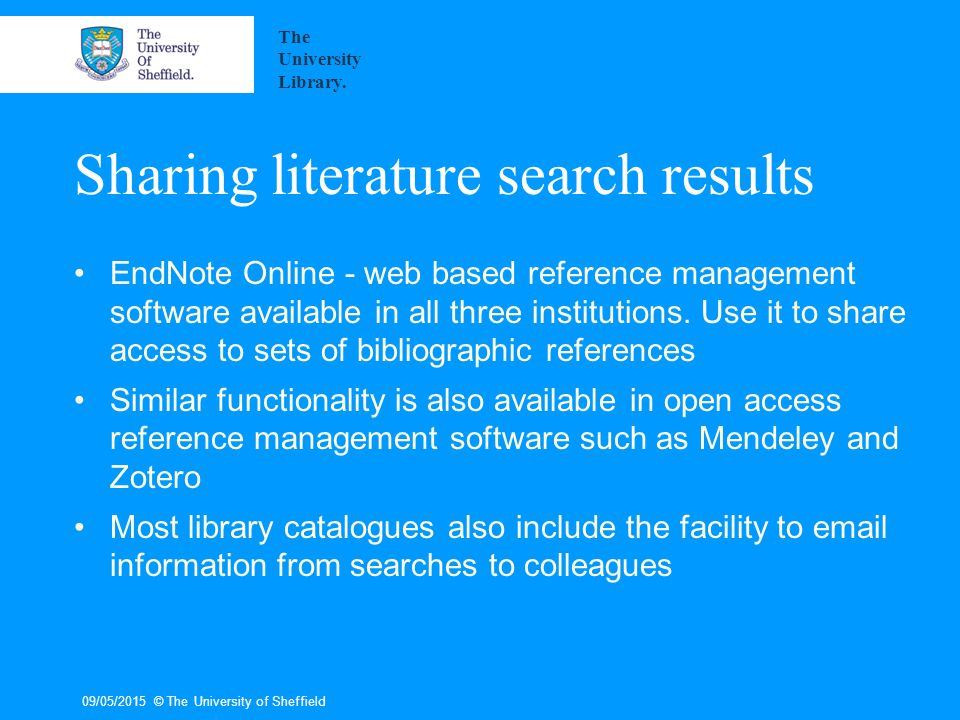 Sharing literature search results EndNote Online - web based reference management software available in all three institutions.