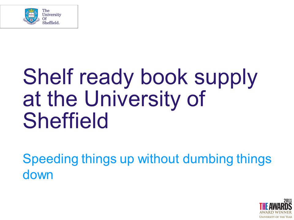 Shelf ready book supply at the University of Sheffield Speeding things up without dumbing things down