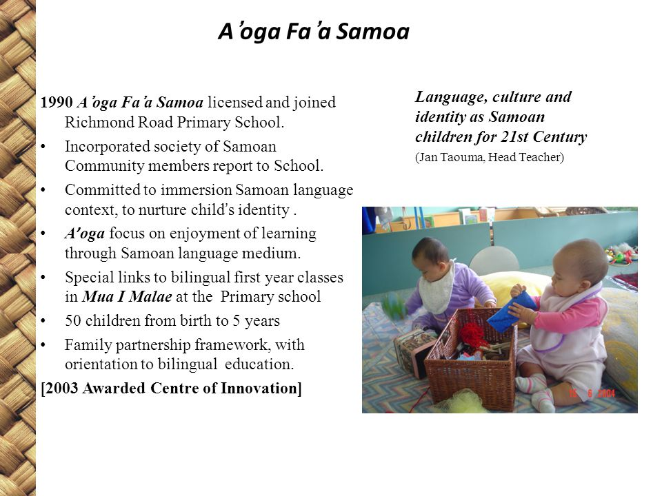 A'oga Fa'a Samoa 1990 A ' oga Fa ' a Samoa licensed and joined Richmond Road Primary School.