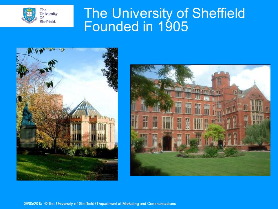 09/05/2015© The University of Sheffield / Department of Marketing and Communications09/05/2015© The University of Sheffield / Department of Marketing