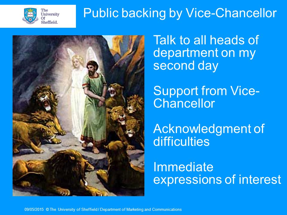 09/05/2015© The University of Sheffield / Department of Marketing and Communications Public backing by Vice-Chancellor Talk to all heads of department