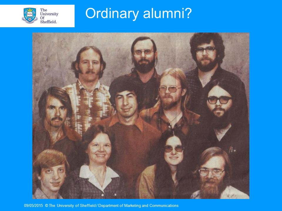 09/05/2015© The University of Sheffield / Department of Marketing and Communications Ordinary alumni?