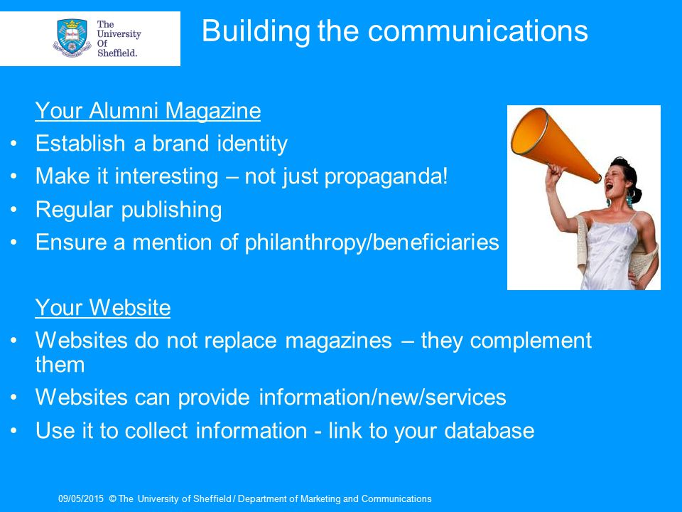 09/05/2015© The University of Sheffield / Department of Marketing and Communications Building the communications Your Alumni Magazine Establish a bran