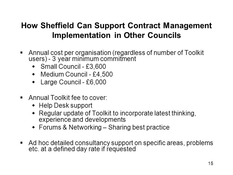 15 How Sheffield Can Support Contract Management Implementation in Other Councils  Annual cost per organisation (regardless of number of Toolkit user