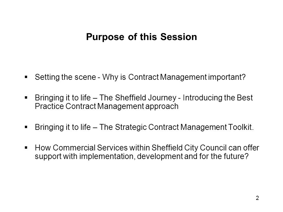 2 Purpose of this Session  Setting the scene - Why is Contract Management important?  Bringing it to life – The Sheffield Journey - Introducing the