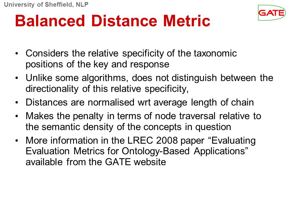 University of Sheffield, NLP Balanced Distance Metric Considers the relative specificity of the taxonomic positions of the key and response Unlike som