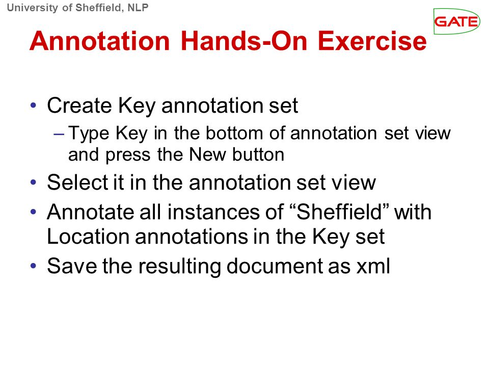 University of Sheffield, NLP Annotation Hands-On Exercise‏ Create Key annotation set –Type Key in the bottom of annotation set view and press the New