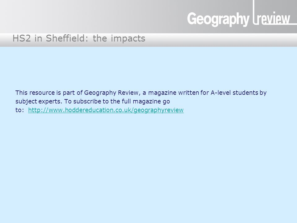 HS2 in Sheffield: the impacts This resource is part of Geography Review, a magazine written for A-level students by subject experts.