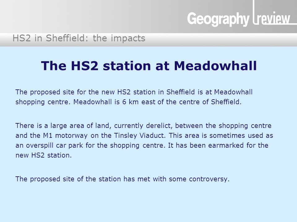HS2 in Sheffield: the impacts The HS2 station at Meadowhall The proposed site for the new HS2 station in Sheffield is at Meadowhall shopping centre. M