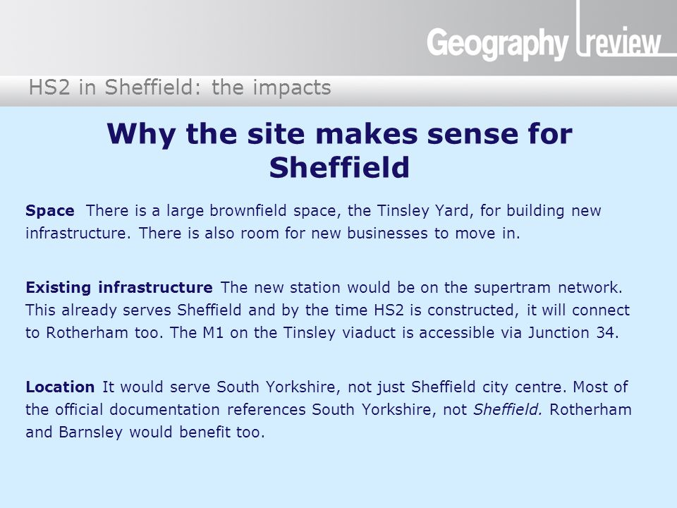HS2 in Sheffield: the impacts Why the site makes sense for Sheffield Space There is a large brownfield space, the Tinsley Yard, for building new infrastructure.
