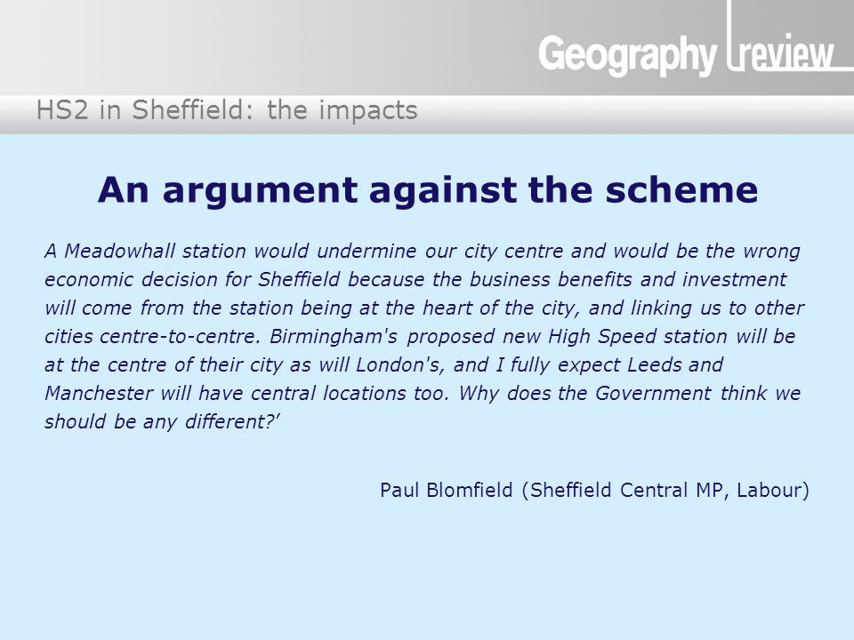 HS2 in Sheffield: the impacts An argument against the scheme A Meadowhall station would undermine our city centre and would be the wrong economic decision for Sheffield because the business benefits and investment will come from the station being at the heart of the city, and linking us to other cities centre-to-centre.