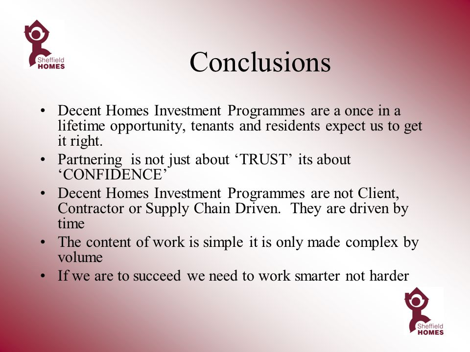 Conclusions Decent Homes Investment Programmes are a once in a lifetime opportunity, tenants and residents expect us to get it right.