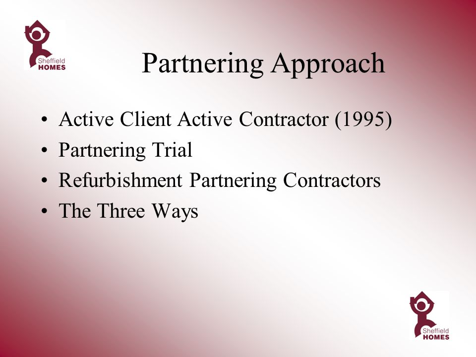 Partnering Approach Active Client Active Contractor (1995) Partnering Trial Refurbishment Partnering Contractors The Three Ways