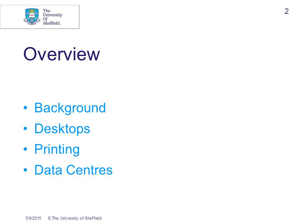 5/9/2015© The University of Sheffield 3 Background 13,000 PCs on campus Over 100 IT services Two data centres Centralised and distributed printing