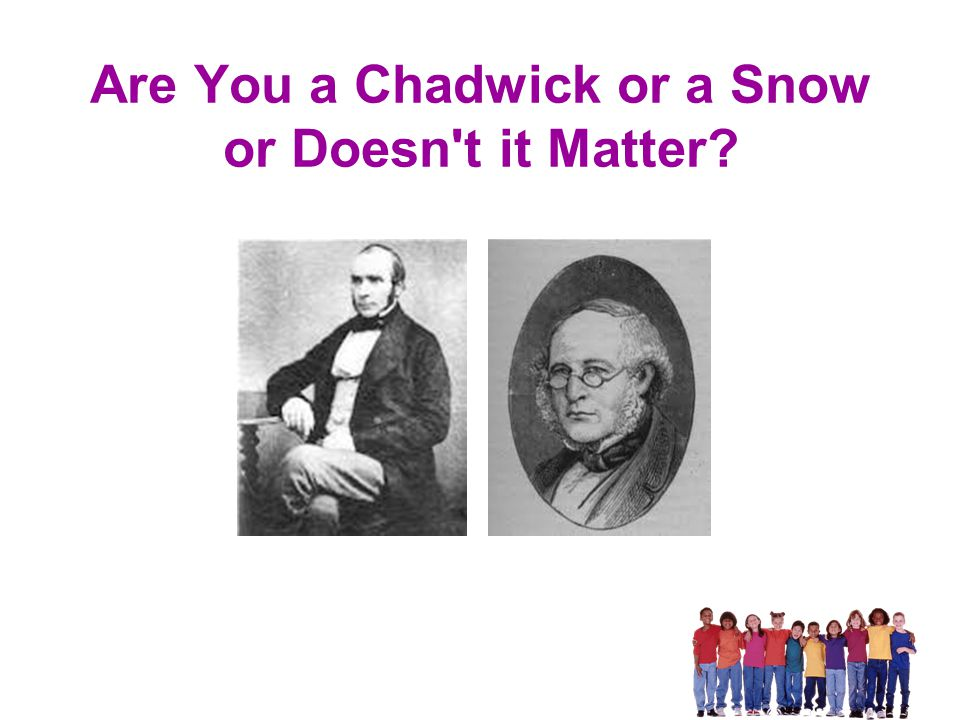 Are You a Chadwick or a Snow or Doesn t it Matter?