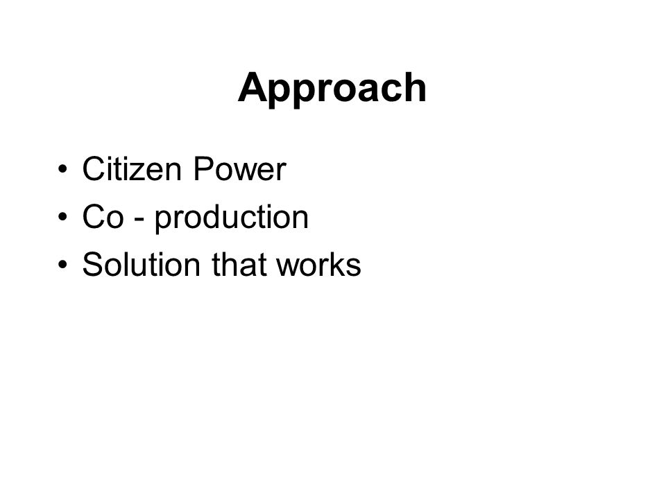 Approach Citizen Power Co - production Solution that works