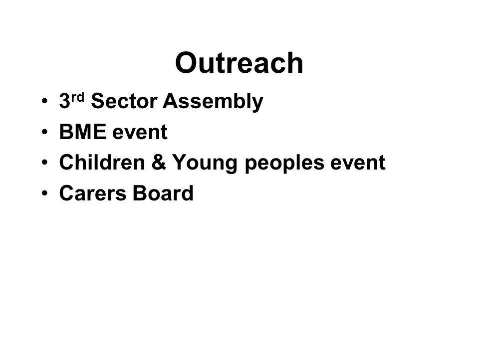 Outreach 3 rd Sector Assembly BME event Children & Young peoples event Carers Board