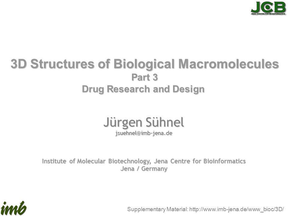 Jürgen Sühnel jsuehnel@imb-jena.de Institute of Molecular Biotechnology, Jena Centre for Bioinformatics Jena / Germany Supplementary Material: http://