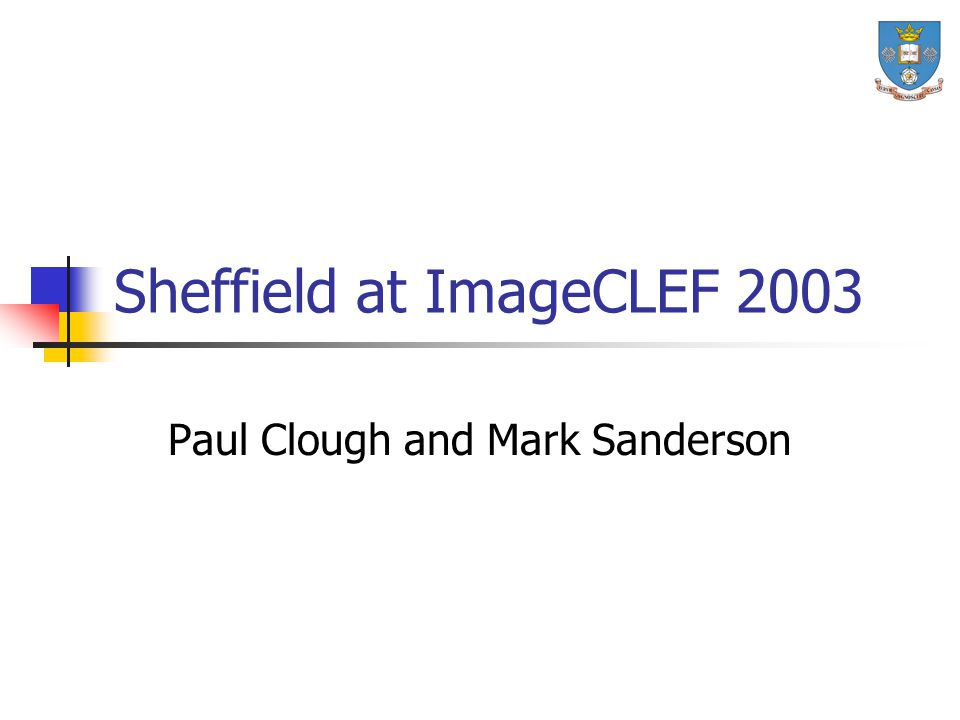 Sheffield at ImageCLEF 2003 Paul Clough and Mark Sanderson