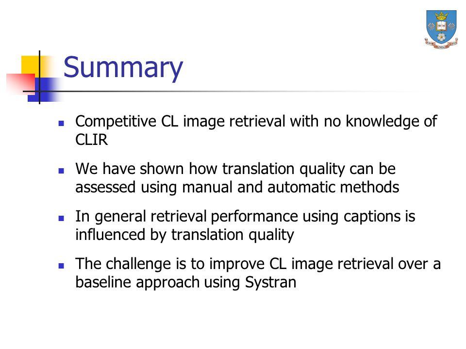 Summary Competitive CL image retrieval with no knowledge of CLIR We have shown how translation quality can be assessed using manual and automatic meth