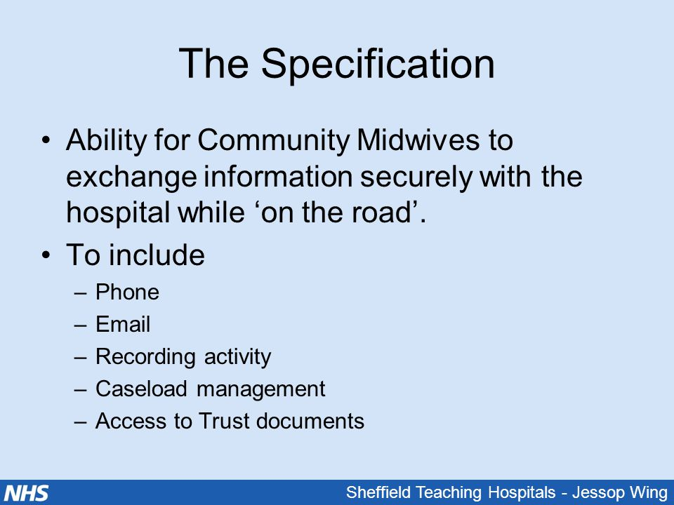 Sheffield Teaching Hospitals - Jessop Wing The Specification Ability for Community Midwives to exchange information securely with the hospital while '