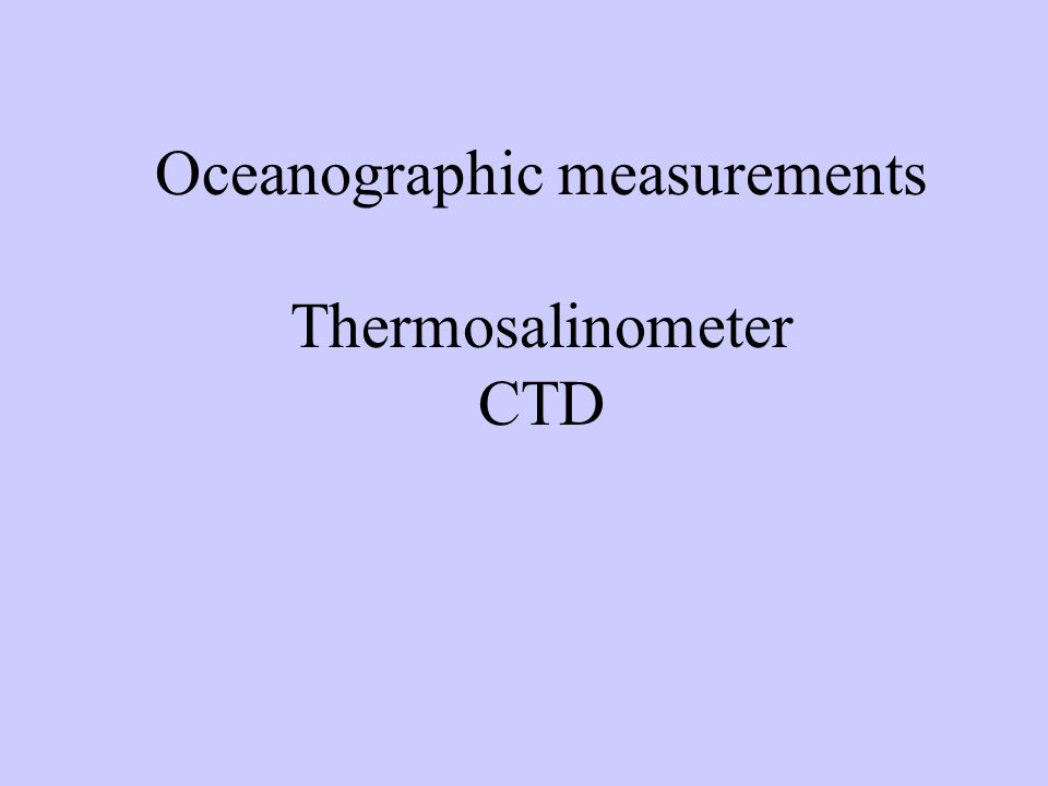 Oceanographic measurements Thermosalinometer CTD