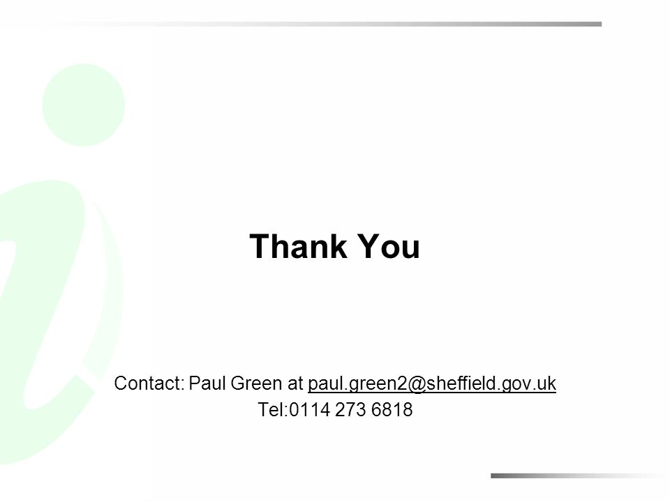 Thank You Contact: Paul Green at paul.green2@sheffield.gov.ukpaul.green2@sheffield.gov.uk Tel:0114 273 6818