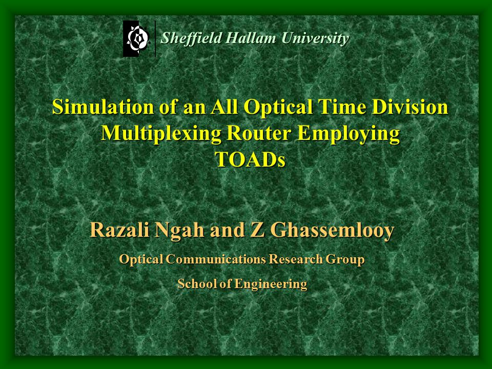 Sheffield Hallam University Simulation of an All Optical Time Division Multiplexing Router Employing TOADs Razali Ngah and Z Ghassemlooy Optical Commu