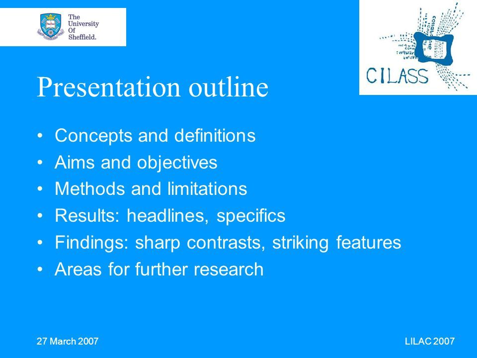 27 March 2007 LILAC 2007 Presentation outline Concepts and definitions Aims and objectives Methods and limitations Results: headlines, specifics Findings: sharp contrasts, striking features Areas for further research