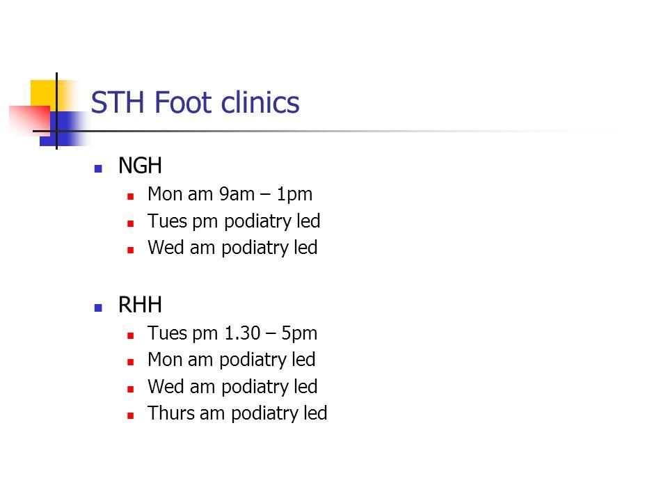 STH Foot clinics NGH Mon am 9am – 1pm Tues pm podiatry led Wed am podiatry led RHH Tues pm 1.30 – 5pm Mon am podiatry led Wed am podiatry led Thurs am podiatry led