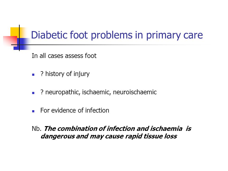 Diabetic foot problems in primary care In all cases assess foot .