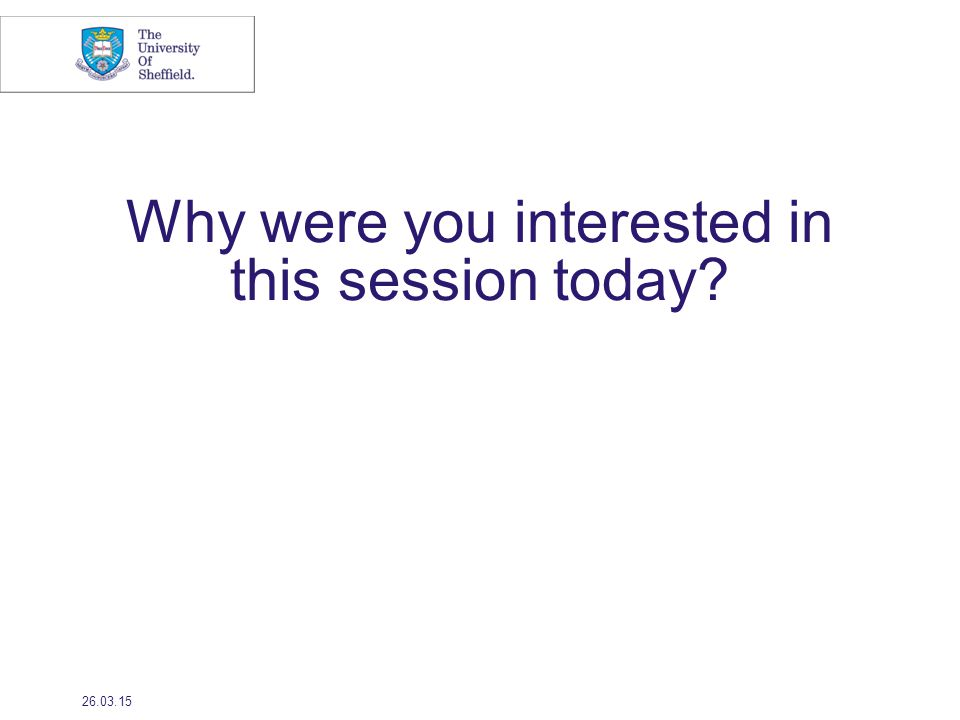 Why were you interested in this session today 26.03.15