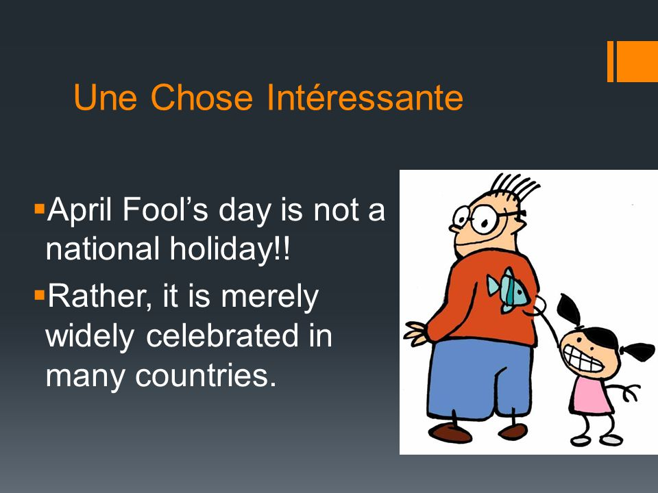 Une Chose Intéressante  April Fool's day is not a national holiday!.