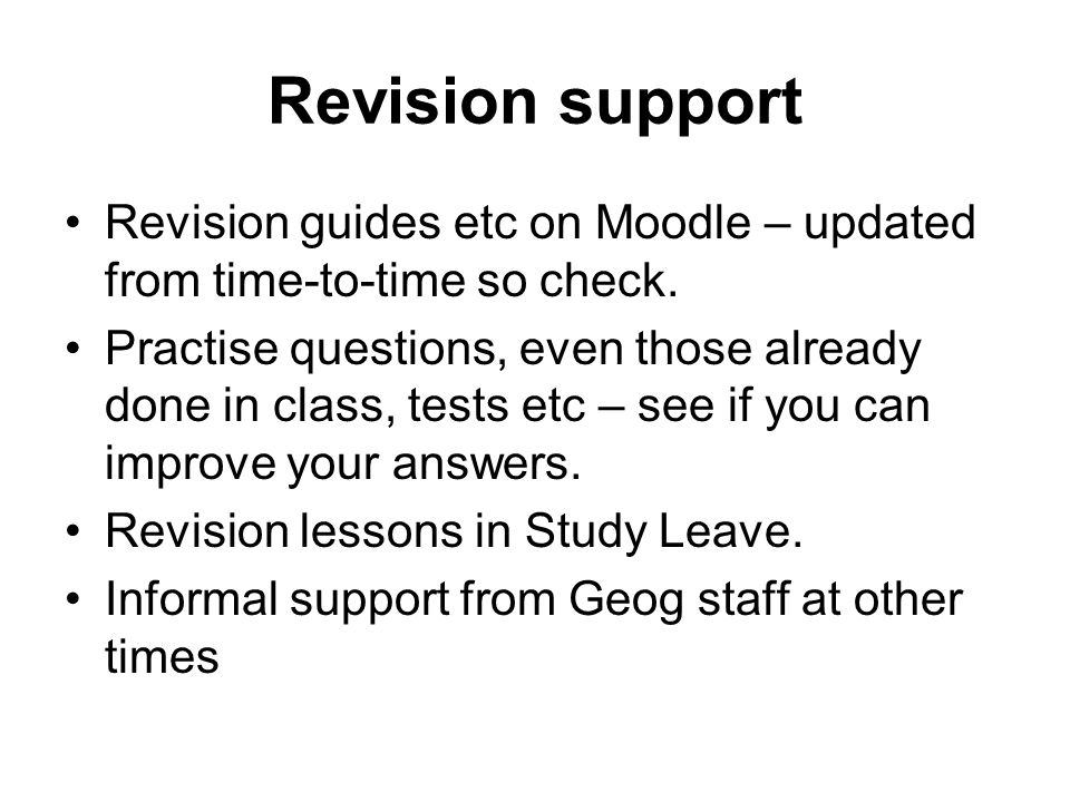 Revision support Revision guides etc on Moodle – updated from time-to-time so check.