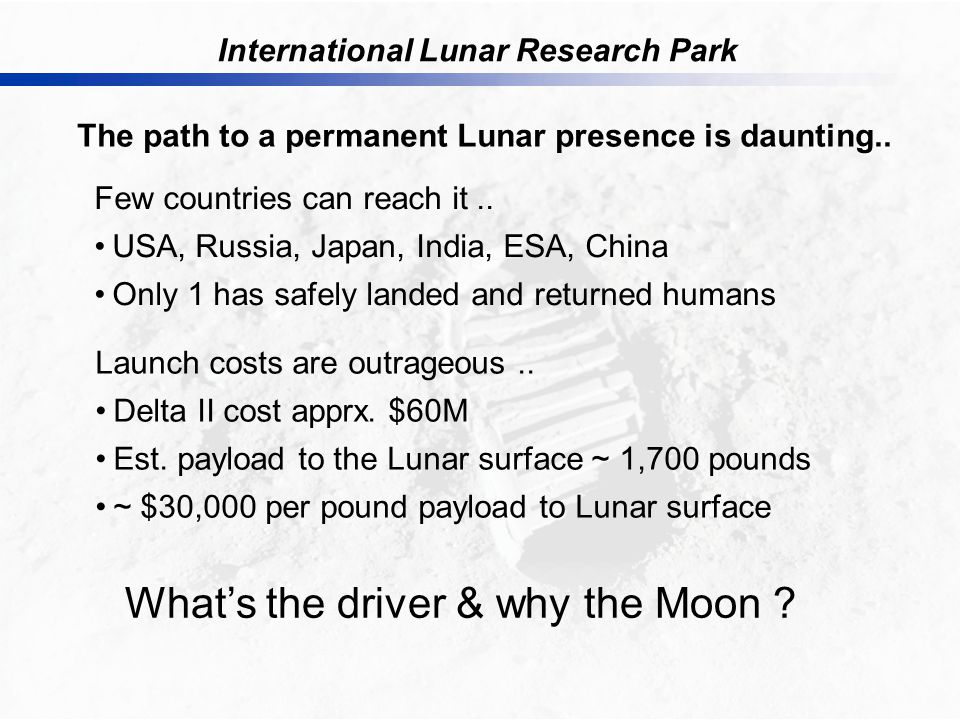 International Lunar Research Park The path to a permanent Lunar presence is daunting..