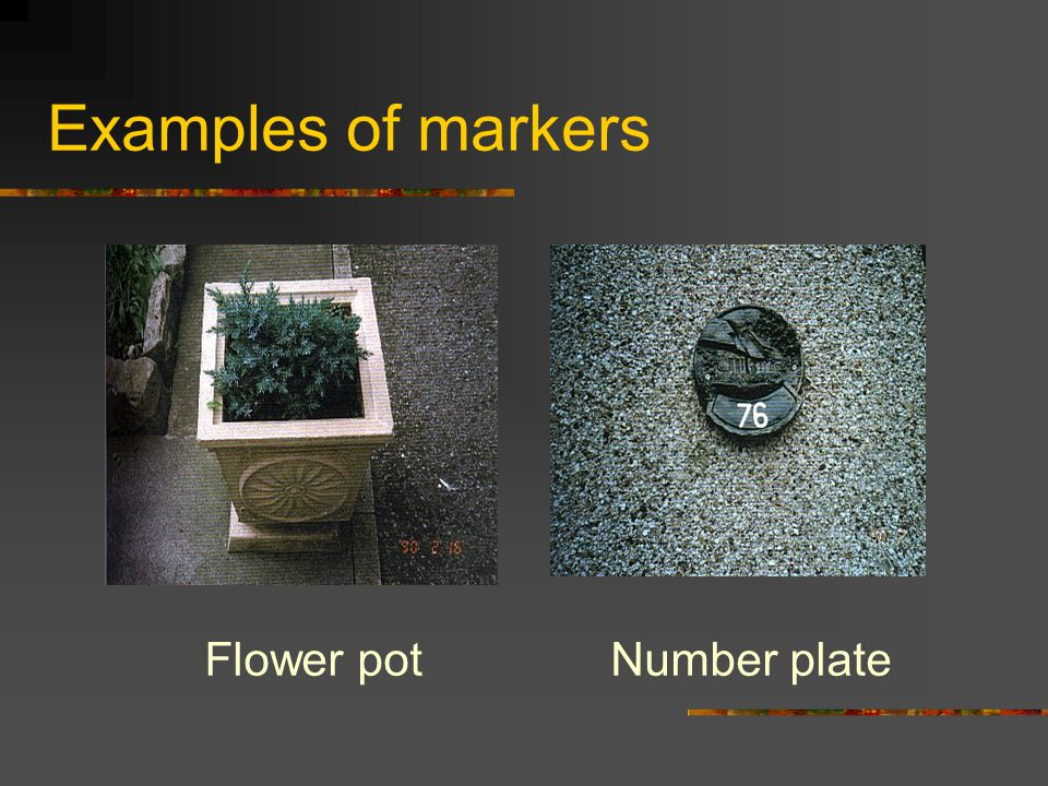 Examples of markers Flower pot Number plate