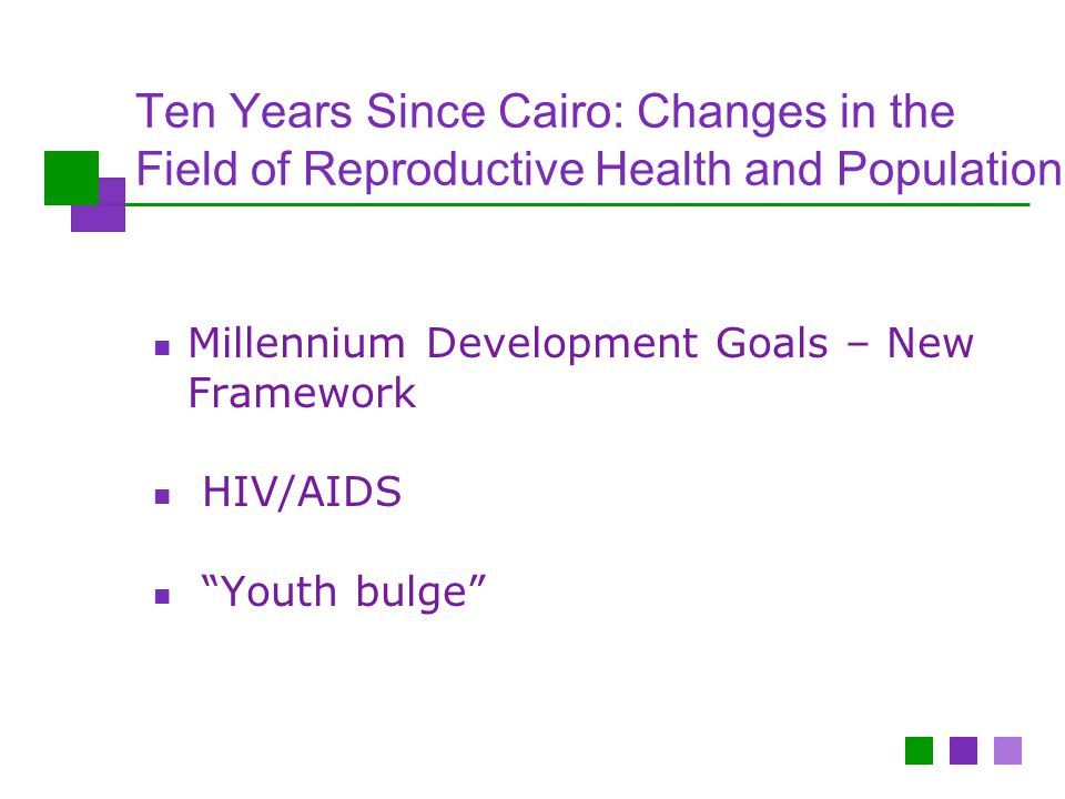 Ten Years Since Cairo: Changes in the Field of Reproductive Health and Population Millennium Development Goals – New Framework HIV/AIDS Youth bulge