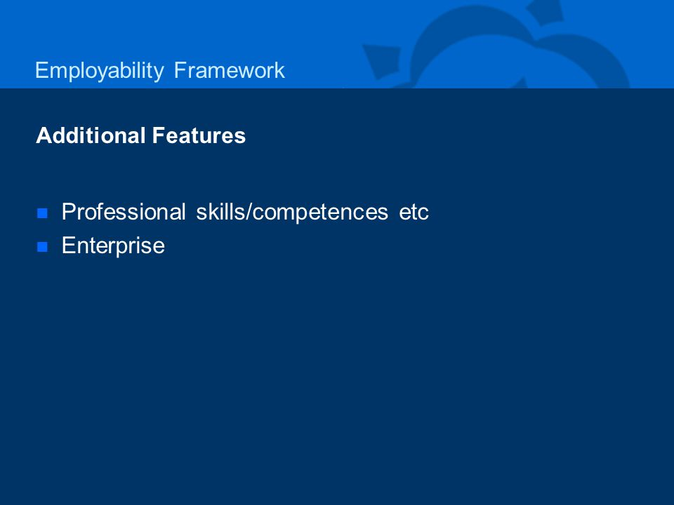 Employability Framework Additional Features n n Professional skills/competences etc n n Enterprise