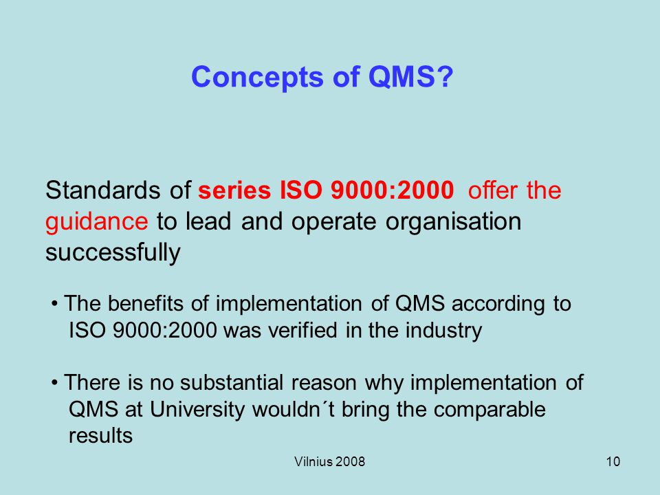 Vilnius 200810 Concepts of QMS? Standards of series ISO 9000:2000 offer the guidance to lead and operate organisation successfully The benefits of imp