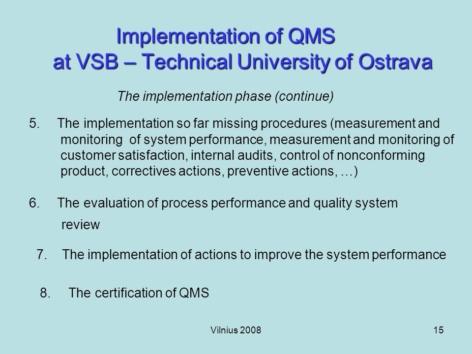 Vilnius 200815 Implementation of QMS at VSB – Technical University of Ostrava Implementation of QMS at VSB – Technical University of Ostrava The implementation phase (continue) 5.