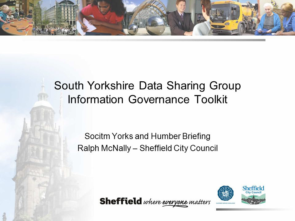South Yorkshire Data Sharing Group Information Governance Toolkit Socitm Yorks and Humber Briefing Ralph McNally – Sheffield City Council