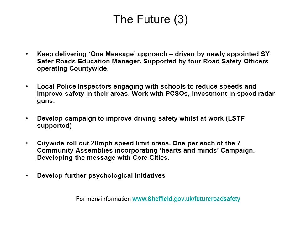 The Future (3) Keep delivering 'One Message' approach – driven by newly appointed SY Safer Roads Education Manager.